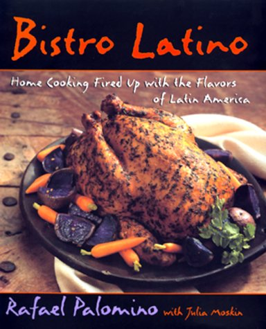 Bistro Latino Home Cooking Fired Up With the Flavors of Latin America: Palomino, Rafael with Julia ...