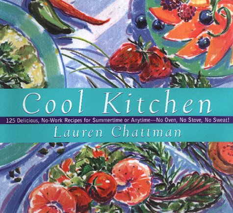 9780688155131: Cool Kitchen: No Oven, No Stove, No Sweat! 125 Delicious, No-Work Recipes For Summertime Or Anytime