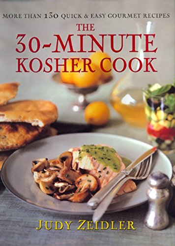The 30 Minute Kosher Cook: More Than 130 Quick & Easy Gourmet Recipes: Zeidler, Judy