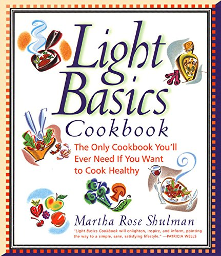 Light Basics Cookbook: The Only Cookbook You'll Ever Need If You Want To Cook Healthy: Shulman...