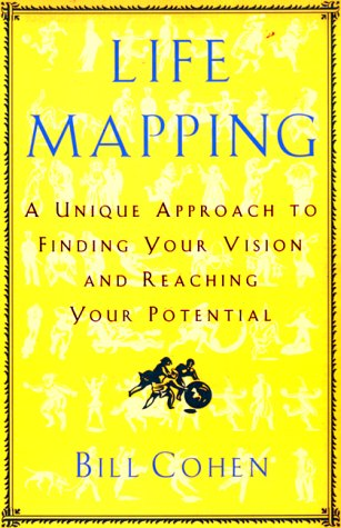 Life Mapping: A Unique Approach To Finding Your Vision And Reaching Your Potential: Bill Cohen