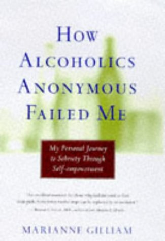How Alcoholics Anonymous Failed Me: My Personal: Gilliam, Marianne