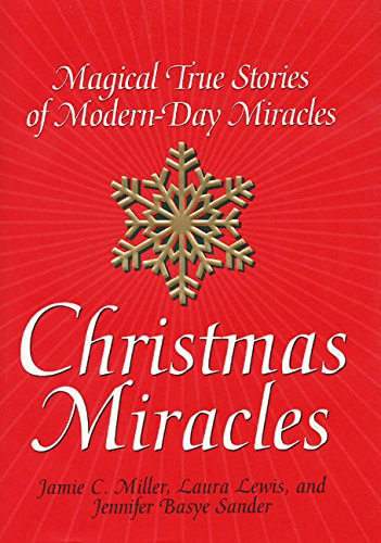 Christmas Miracles: Magical True Stories of Modern-Day: Jamie C. Miller,