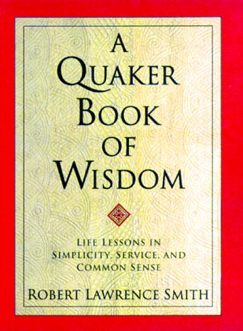 9780688156534: A Quaker Book of Wisdom: Life Lessons In Simplicity, Service, And Common Sense (Living Planet Book)
