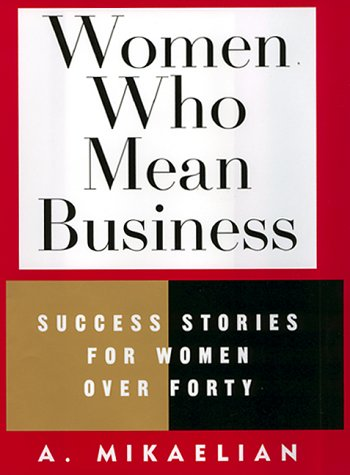 Women Who Mean Business: Success Stories of Women over Forty