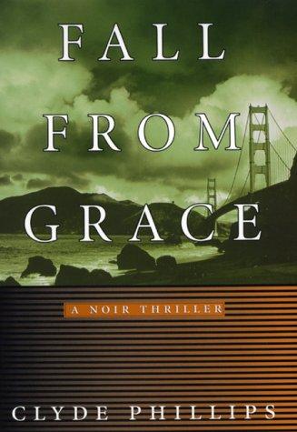 Fall from Grace: A Noir Thriller: Phillips, Clyde