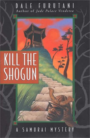 Kill the Shogun (Signed First Printing): Furutani, Dale