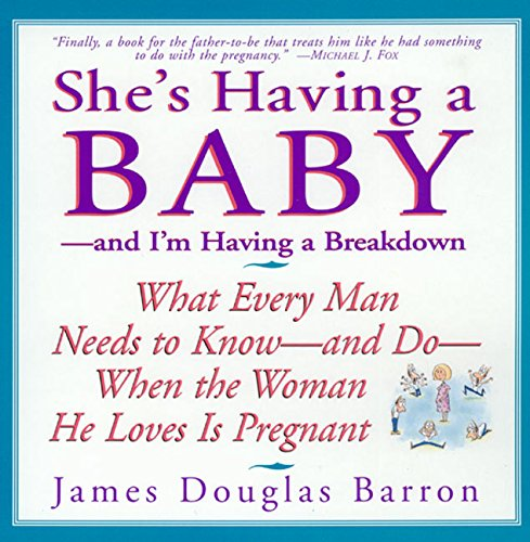 She's Having a Baby - and I'm Having a Breakdown: Barron, James Douglas