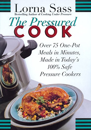 The Pressured Cook: Over 75 One-Pot Meals In Minutes, Made In Today's 100% Safe Pressure Cookers (9780688158286) by Lorna J Sass