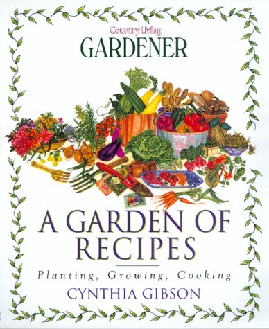 9780688159733: A Garden of Recipes: Planting, Growing, Cooking