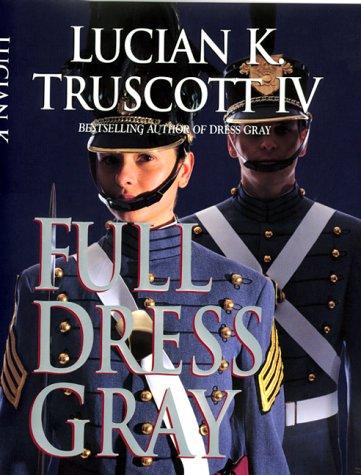 Full Dress Gray: Truscott, Lucian K.