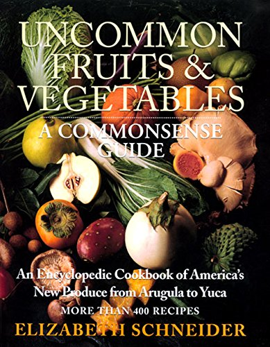 9780688160647: Uncommon Fruits & Vegetables: A Commonsense Guide