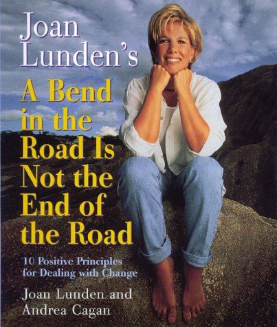 Download Joan Lunden's a Bend in the Road Is Not the End of the Road: 10 Positive Principles For Dealing With Change