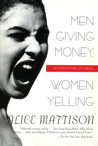 Men Giving Money, Women Yelling: Intersecting Stories: Alice Mattison
