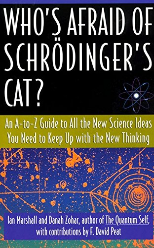 Who's Afraid of Schrödinger's Cat? An A-to-Z Guide to All the New Science Ideas You Need to Keep Up with the New Thinking (0688161073) by Ian Marshall; Danah Zohar