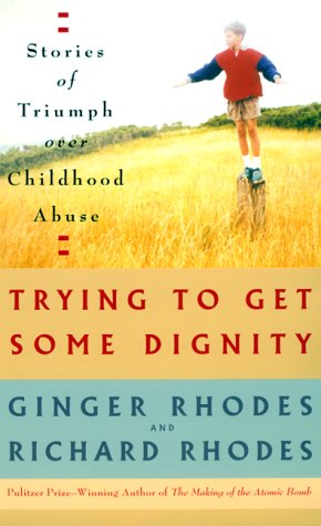 Trying to Get Some Dignity: Stories of Triumph over Childhood Abuse (068816109X) by Rhodes, Richard; Rhodes, Ginger & Richard