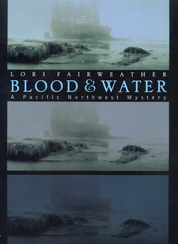 Blood & Water: A Pacific Northwest Mystery: Fairweather, Lori