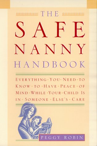 The Safe Nanny Handbook: Everything You Need: Peggy Robin