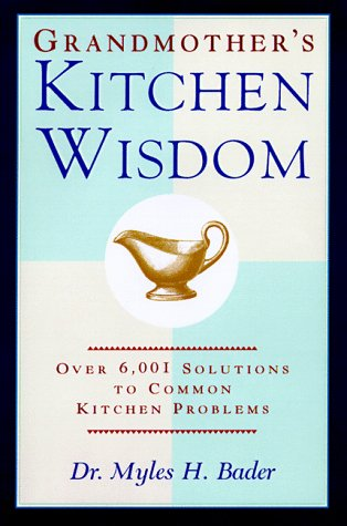 Grandmother's Kitchen Wisdom: Over 6001 Solutions to Common Kitchen Problems (9780688162160) by Myles Bader