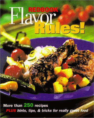 Redbook Flavor Rules!: More Than 250 Recipes Plus Hints, Tips & Tricks for Really Great Food