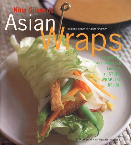 9780688163006: Asian Wraps: Deliciously Easy Hand-Held Bundles To Stuff, Wrap, And Relish