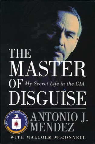The Master of Disguise: My Secret Life in the CIA: Mendez, Antonio J.;McConnell, Malcolm