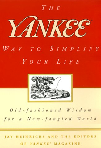 The Yankee Way to Simplify Your Life: Old-Fashioned Wisdom For A New-fangled World: Magazine, ...