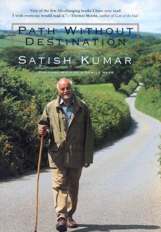 Path Without Destination: An Autobiography: Kumar, Satish, Satish