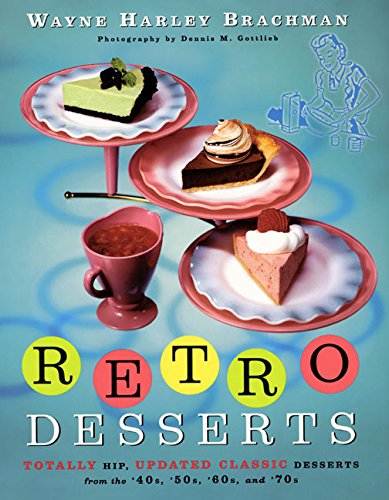 9780688164447: Retro Desserts: Totally Hip, Updated Classic Desserts from the '40s, '50s, '60s, and '70s