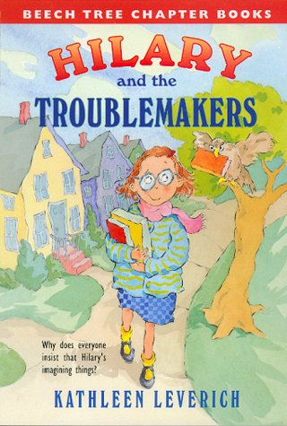 Hilary and the Troublemakers (Beech Tree Chapter Books) (0688164536) by Kathleen Leverich