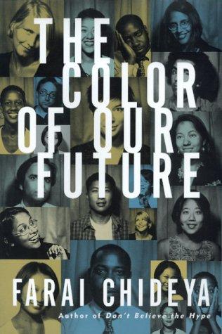 The Color of Our Future : Our Multiracial Future: Chideya, Farai