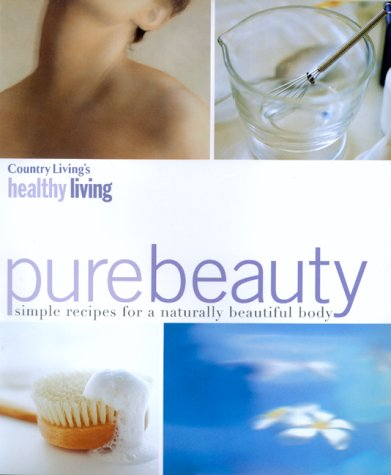 9780688166069: Country Living's Healthy Living Pure Beauty: Simple Recipes for a Naturally Beautiful Body