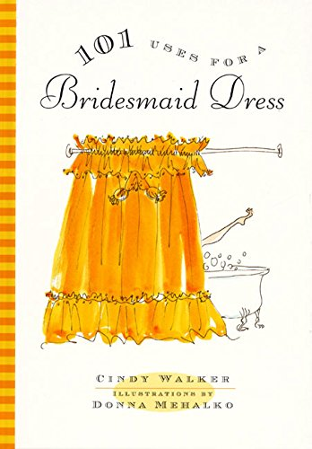 101 Uses for a Bridesmaid Dress: Walker, Cindy