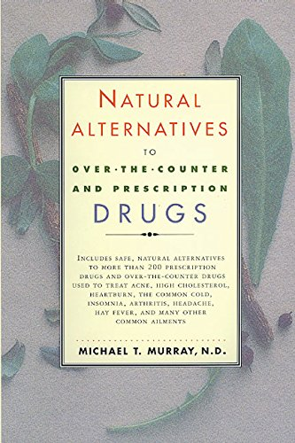 Natural Alternatives (o T C) to Over-The-counter and Prescription Drugs: Murray, Michael T.
