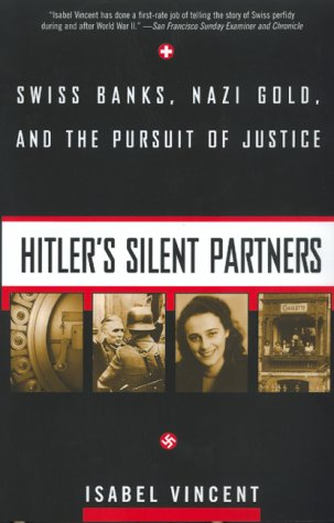 9780688166311: Hitler's Silent Partners: Swiss Banks, Nazi Gold, And The Pursuit Of Justice