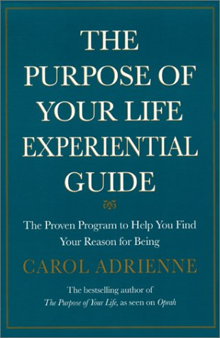 The Purpose of Your Life Experiential Guide : The Proven Program to Help You Find Your Reason for ...