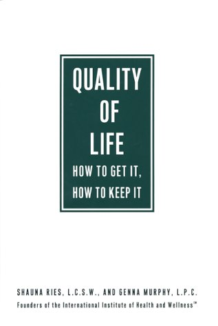 Quality of Life: How to Get It, How to Keep It