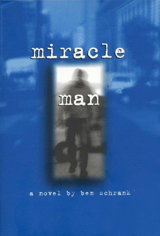 Miracle Man: A Novel: Schrank, Ben