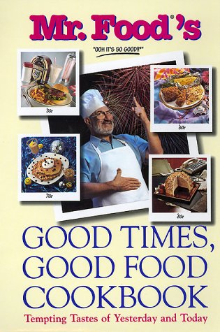 Mr. Food's Good Times, Good Food Cookbook