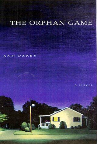 Orphan Game : A Novel: ANN DARBY