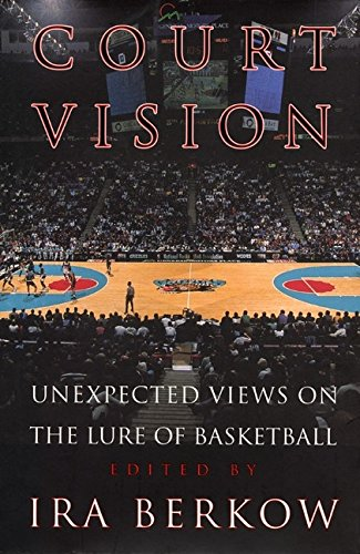 9780688168421: Court Vision: Unexpected Views on the Lure of Basketball