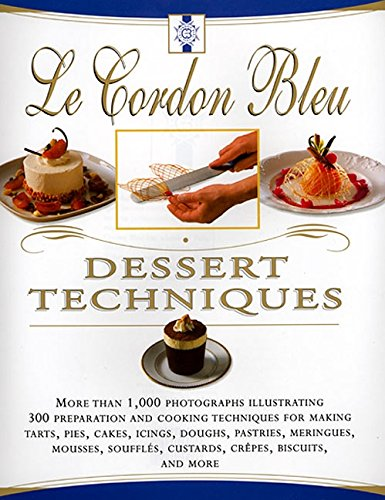 9780688169077: Le Cordon Bleu Dessert Techniques: More Than 1,000 Photographs Illustrating 300 Preparation And Cooking Techniques For Making Tarts, Pi
