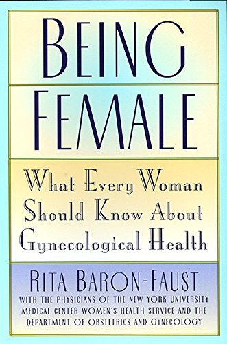 Being Female What Every Woman Should Know about Gynecological Health