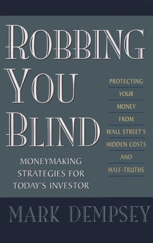 Robbing You Blind: Protecting Your Money from Wall Street's Hidden Costs and Half-Truths: Moneyma...