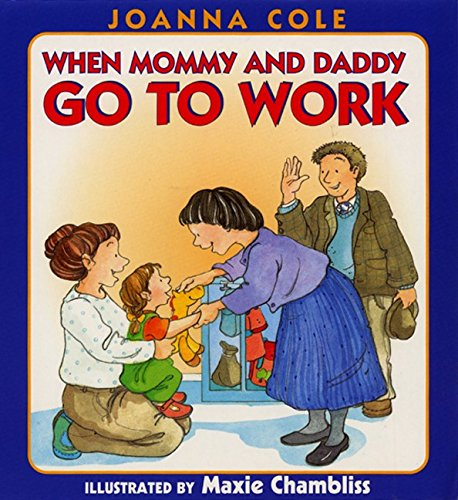 9780688170448: When Mommy and Daddy Go to Work