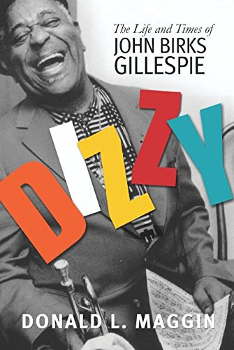 Dizzy: The Life and Times of John Birks Gillespie: Maggin, Donald L.