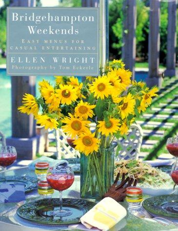 Bridgehampton Weekends: Easy Menus for Casual Entertaining: Wright, Ellen