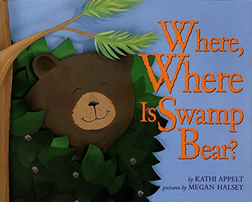 Where, Where Is Swamp Bear? (0688171028) by Kathi Appelt