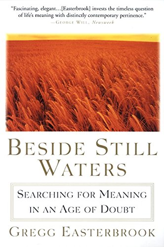 Beside Still Waters: Searching for Meaning in an Age of Doubt: Easterbrook, Gregg