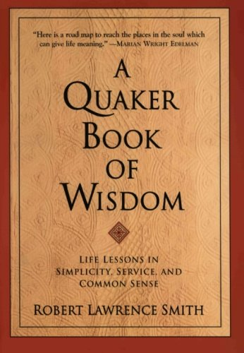 9780688172336: A Quaker Book of Wisdom: Life Lessons In Simplicity, Service, And Common Sense